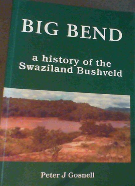 Image for BIG BEND.; A history of the Swaziland Bushveld