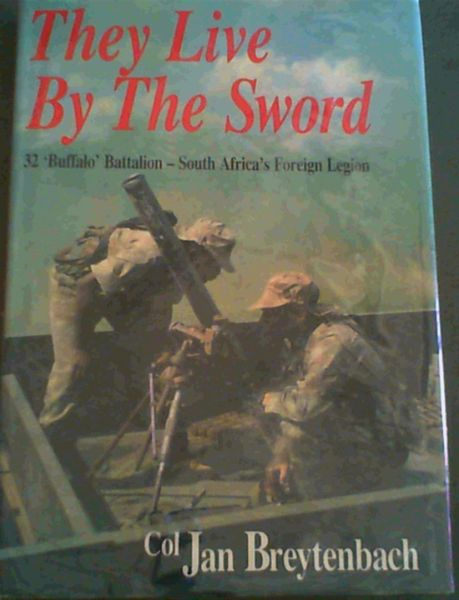 Image for They Live By The Sword - 21 'Buffalo' Battalion - South Africa's Foreign Legion