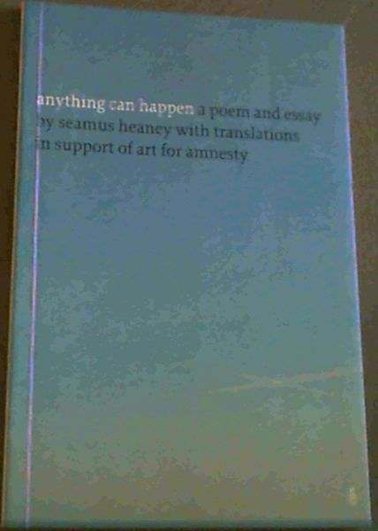 Image for Anything Can Happen; A poem and essay by Seamus Heany with translations in support of art for amnesty