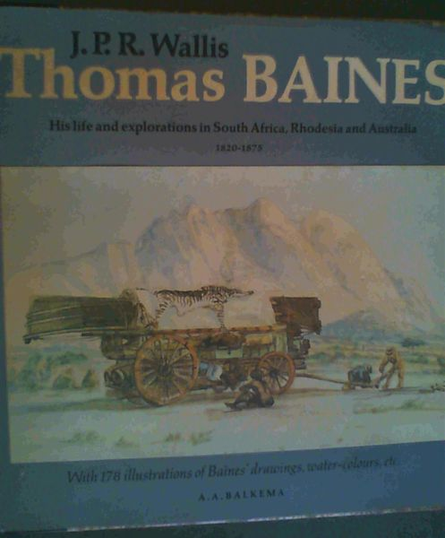 Image for Thomas Baines : His life and explorations in South Africa, Rhodesia and Australia 1820-1875