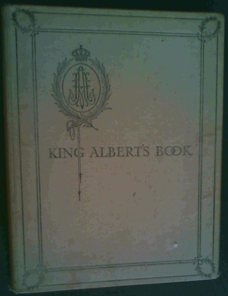 Image for King  Albert's  Book; A  Tribute  To  The  Belgian  King  &  People  From  Representative  Men &  Women  Throughout  The  World