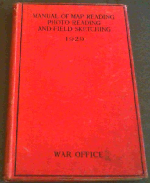 Image for Manual of Map Reading, Photo Reading, and Field Sketching 1929. (The War Office)