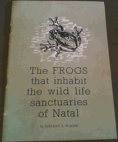 Image for Frogs that inhabit the Wild Life Sanctuaries of Natal