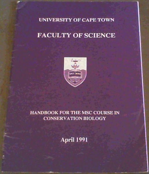 Image for University of Cape Town Faculty of Science - Handbook for the MSC Course in Conservation Biology - Fitzpatrick Institute Department of Zoology April 1991