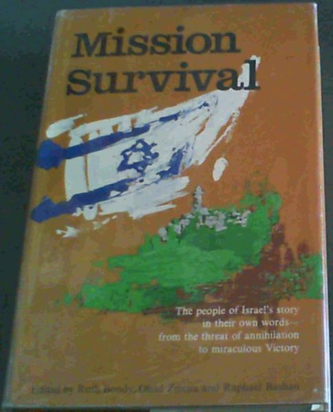 Image for Mission  Survival; The  people  of  Israel's  story  in  their  own  words-from  the  threat  of  annihilation  to  miraculous  Victory