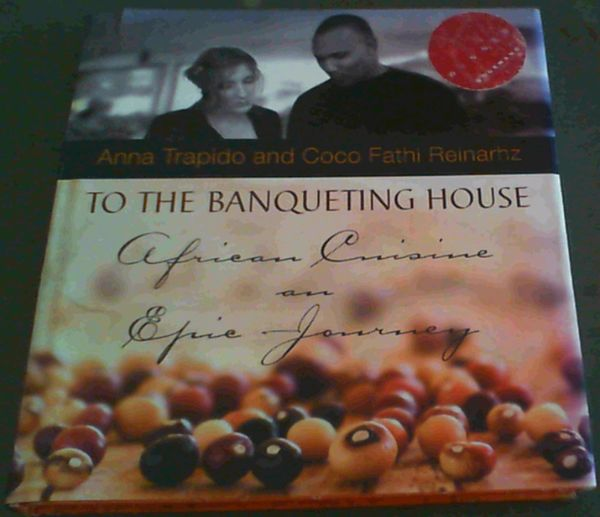 Image for To the Banqueting House - African Cuisine an Epic Journey