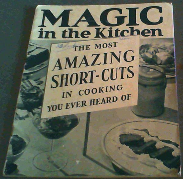 Image for Magic in the Kitchen - the most Amazing Short-Cuts in cooking you ever heard of