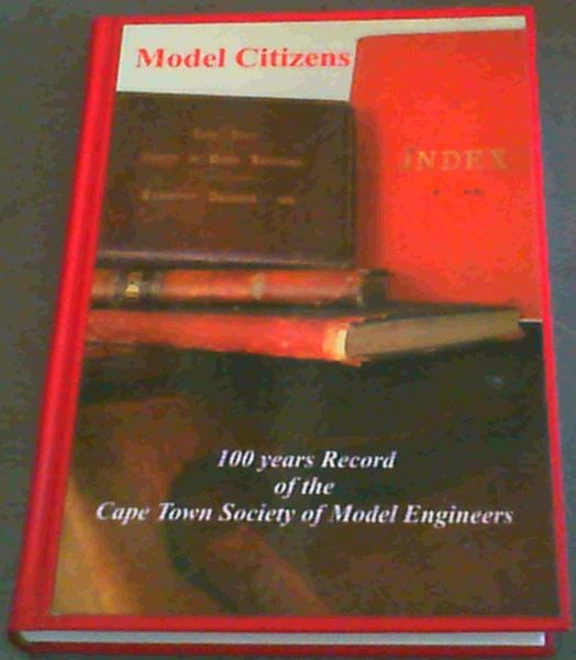 Image for Model Citizens : 100 Years Record of the Cape Town Society of Model Engineers