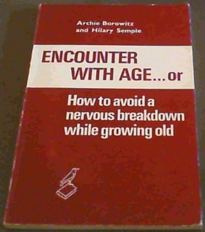 Image for Encounter with age ... or: How to avoid a nervous breakdown while growing old