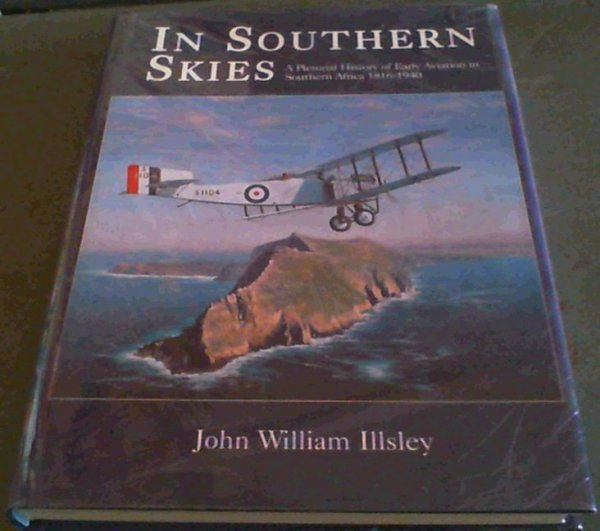 Image for In Southern Skies: A Pictorial History of Early Aviation in Southern Africa 1816-1940