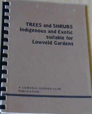Image for Trees  and  Shrubs:  Indigenous and Exotic suitable for Lowveld Gardens