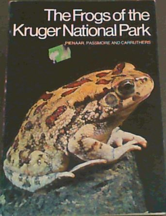 Image for The frogs of the Kruger National Park: A guide to a group of vertebrate animals known as Amphibia-order Anura (Salientia) of the Kruger National Park