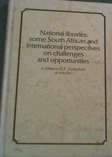 Image for National Libraries: Some South African and international perspectives on challenges and opportunities : a tribute to H.J. Aschenborn at sixty-five