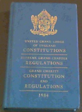 Image for United Grand Lodge of England Constitutions - Supreme Grand Chapter Regulations - Grand Charity Constitution and Regulations