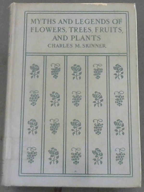Image for Myths and Legends of Flowers, Trees, Fruits, And Plants in all ages and in all climes
