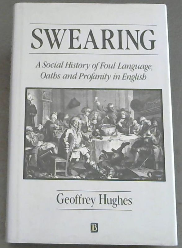Image for Swearing: A Social History of Foul Language, Oaths and Profanity in English (The Language Library)