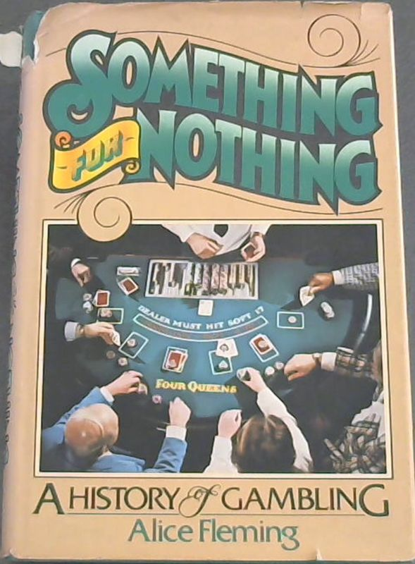 Image for Something for nothing: A history of gambling