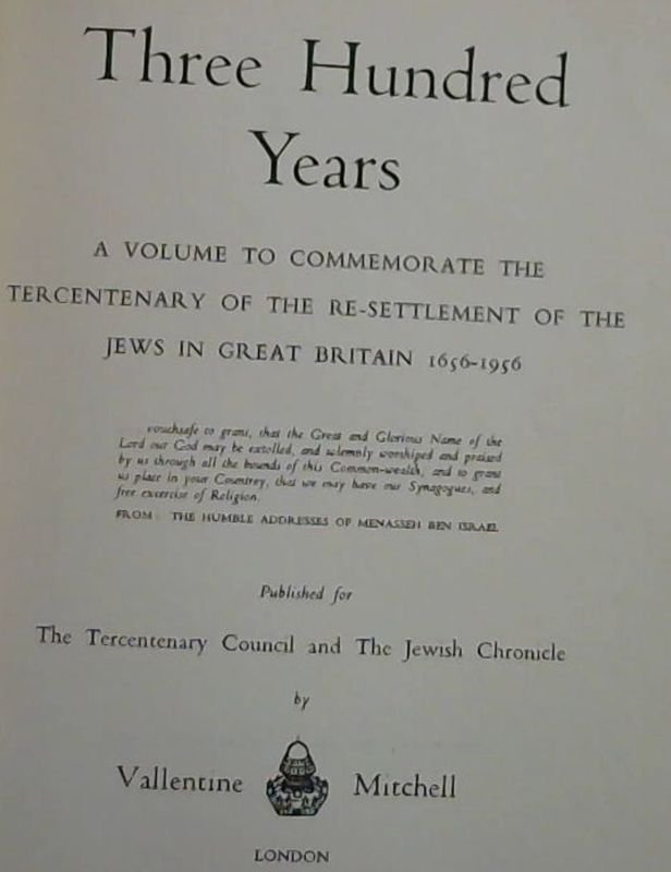 Image for Three  Hundred  Years; A  Volume  To  Commemorate  The  Tercentenary  Of  The  Re-Settlement  Of  The  Jews  In  Great  Britain  1656-1956