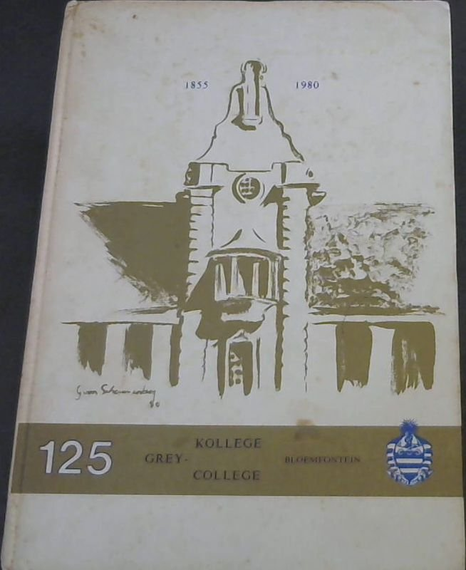 Image for Grey - Kollege : 'n Parallelmediumskool vir Seuns 1855-1980 Grey College: A Parallel Medium School for Boys