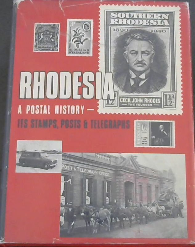 Image for Rhodesia : A Postal History  - Its Stamps Posts and Telegraphs