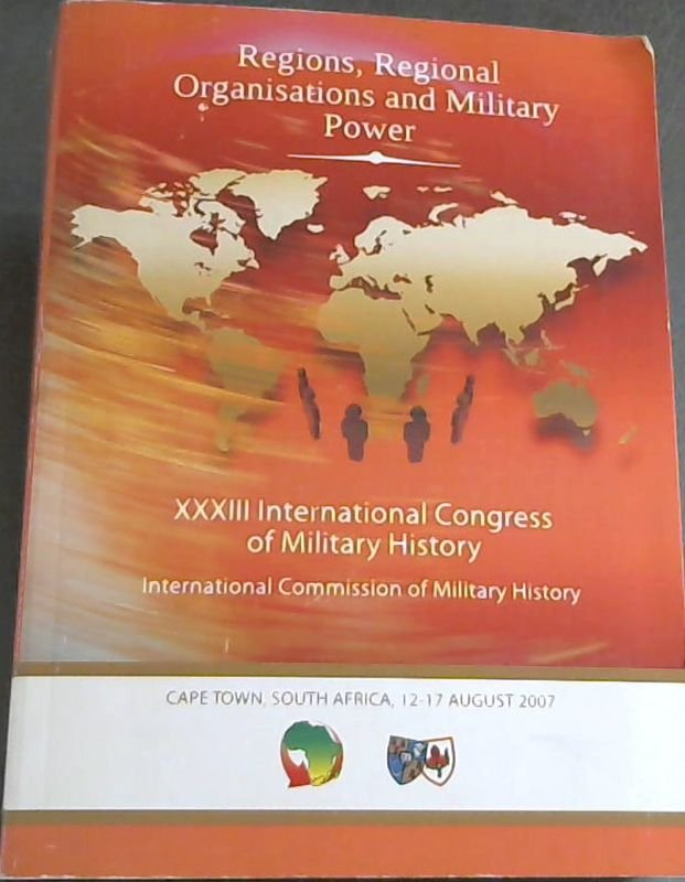 Image for Regions, Regional Organisations and Military Power : XXXIII International Congress of Military History 2007 / R??gions, Organisations R??gionales et Pouvoir Militaire : XXXIIIieme Congres International D'Histoire Militaire 2007 / Regionen, Regionale Organisationen und Milit?ñrmacht : XXXIII Internationale Kongress der Milit?ñrgeschichte 2007 - Cape Town, South Africa, 12-17 August 2007