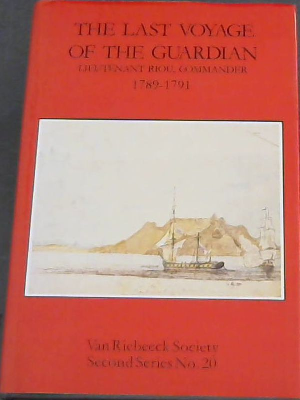 Image for The  Last  Voyage  Of  The  Guardian; Lieutenant  Riou, Commander  1789-1791