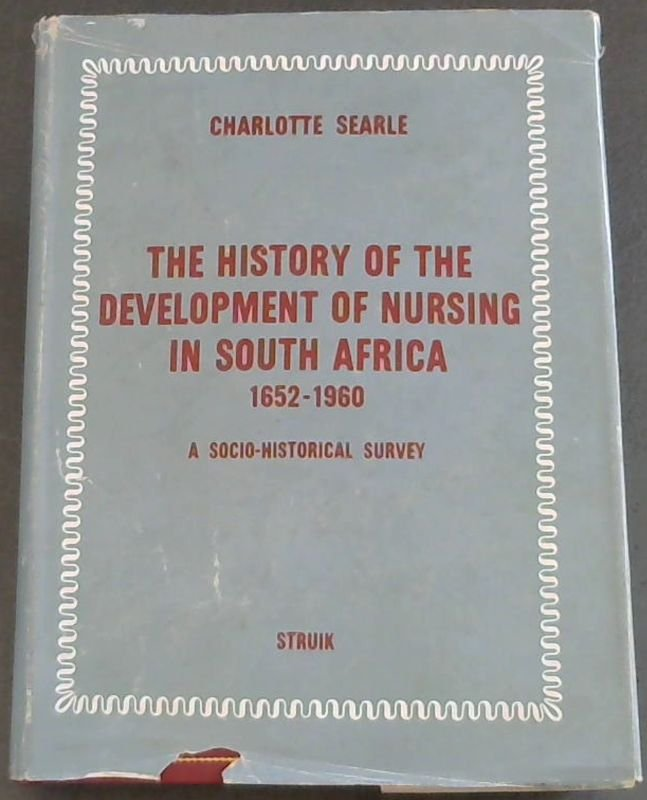 Image for The History of the Development of Nursing in South Africa 1652-1960 (A Socio-historical Survey)