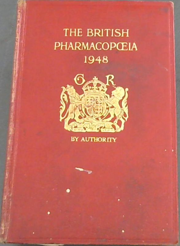 Image for The British Pharmacopoeia 1948: Pursuant to the Medical Act, 1858 and the Medical Council Act 1862