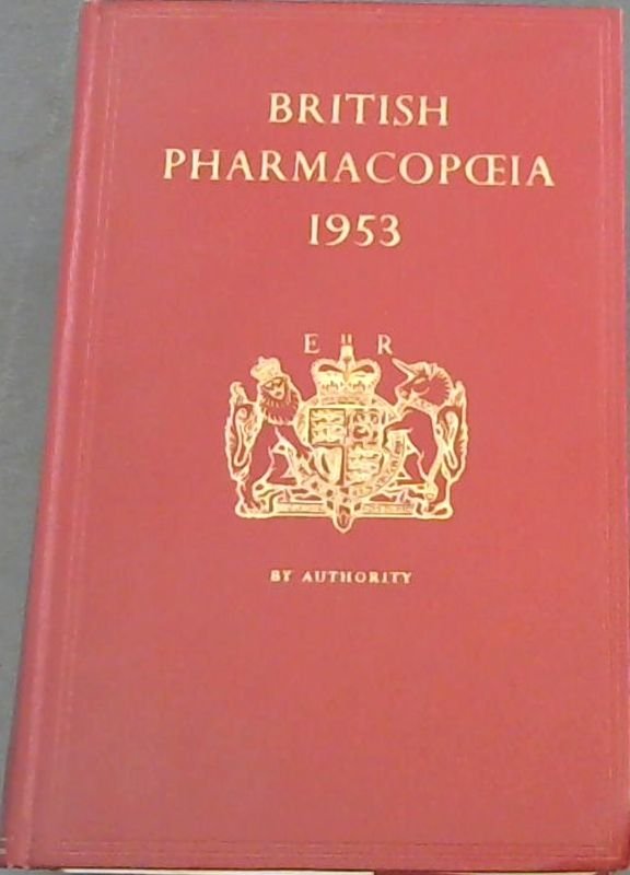 Image for British Pharmacopoeia 1953: Pursuant to the Medical Council Act 1862 and the Medical Act 1950