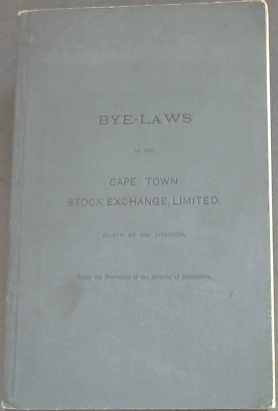 Image for Bye-Laws of the Cape Town Stock Exchange, Limited : framed by the Directors, Under the Provisions of the Articles of Association