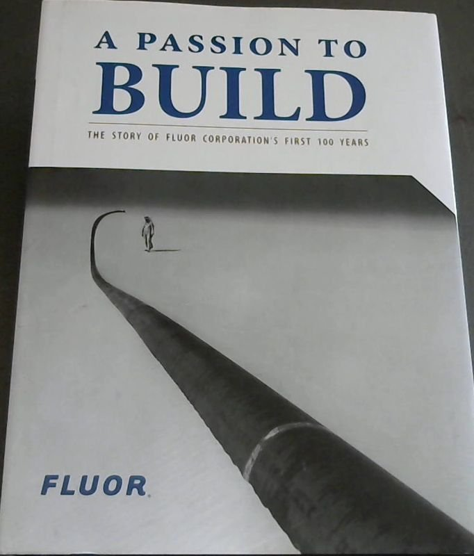 Image for A Passion to Build: The Story of Fluor Corporation's First 100 Years