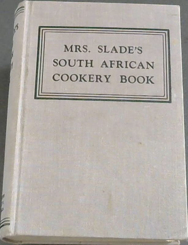 Image for Mrs. Slade's South African Cookery Book