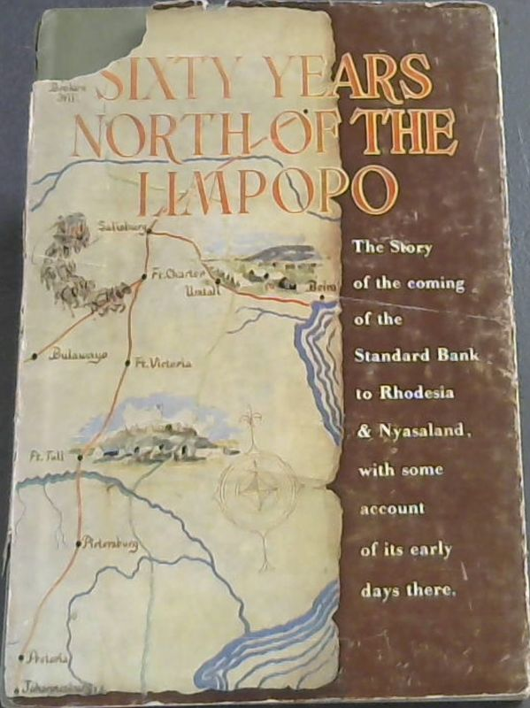 Image for Sixty Years North of the Limpopo: The story of the coming of the Standard Bank to Rhodesia & Nyasaland , with some account of its early days there.