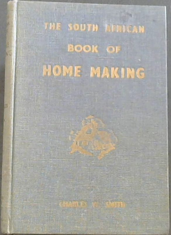 Image for The South African Book of Home Making : A Practical Guide to the Furnishing, the Decorating, and the Upkeep of Your Home and Mine