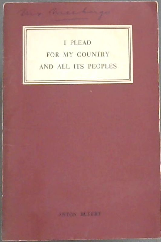 Image for I Plead for my Country and All Its Peoples : Address by Dr Anton Rupert to the African Affairs Society of America in New York on 26th April, 1962 and the Conference of the USA-South African Leader Exchange Program in Racine, Wisconsin on 30th April, 1962