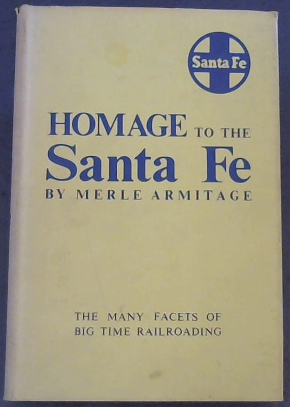 Image for Homage to the Santa Fe : Atchison Topeka & Santa Fe Railway : The many facets of big time railroading