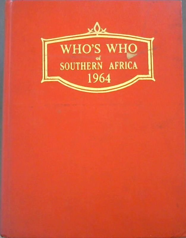 Image for Who's Who of Southern Africa including Mauritius and incorporating South African Who's Who and Central African Who's Who 1964 : An Illustrated Biographical Sketch Book of Personalities in Southern Africa with separate sections for the Republic of South Africa, South-West Africa, Southern Rhodesia, Northern Rhodesia (Zambia), Nyasaland (Malawi), Central and East Africa and Mauritius