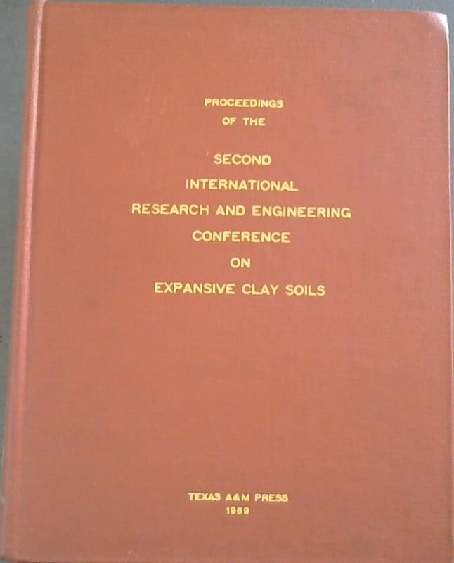 Image for Proceedings of the Second International Research and Engineering Conference on Expansive Clay Soils : Proceedings of the Conference Held at Texas A&M University under the auspices and with the cooperation of Soil Mechanics and Foundations Division American Society of Civil Engineers / Texas Section American Society of Civil Engineers / International Society for Soil Mechanics and Foundation Engineering 1969