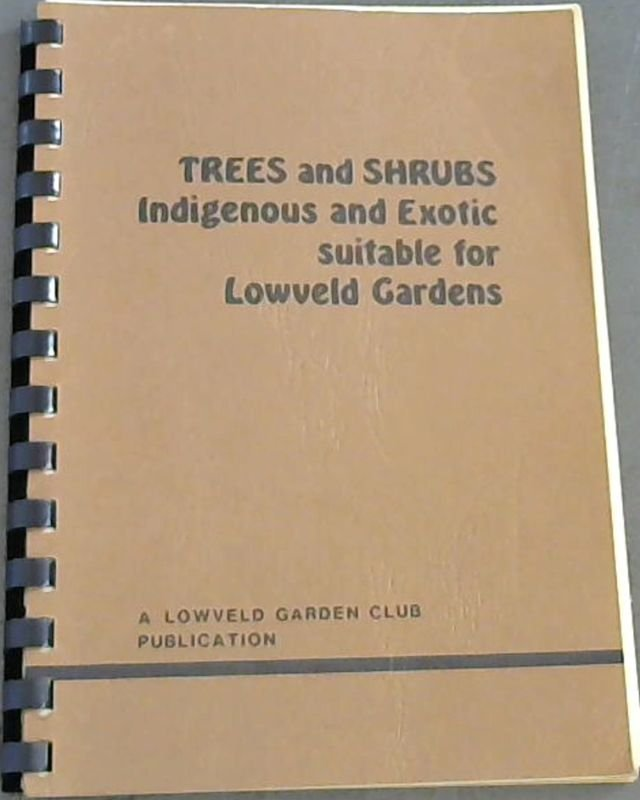 Image for Trees  &  Shrubs  Indigenous  &  Exotic  suitable  for  Lowveld  Gardens