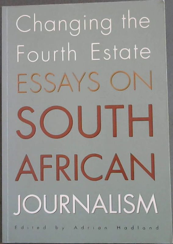 Image for Changing the Fourth Estate: Essays on the South African Journalism