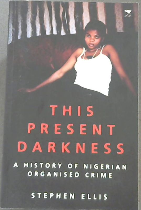 Image for This Present Darkness : A History of Nigerian Organised Crime
