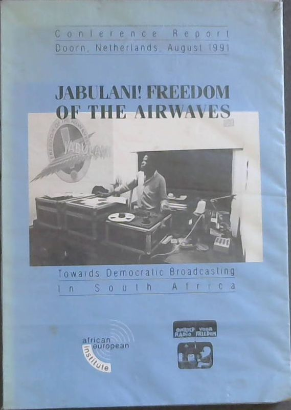 Image for Jabulani! freedom of the airwaves: Towards democratic broadcasting in South Africa : conference report, Doorn, Netherlands, August 1991