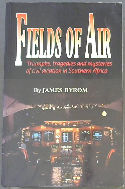 Image for Fields of air: Triumphs, tragedies, and mysteries of civil aviation in Southern Africa