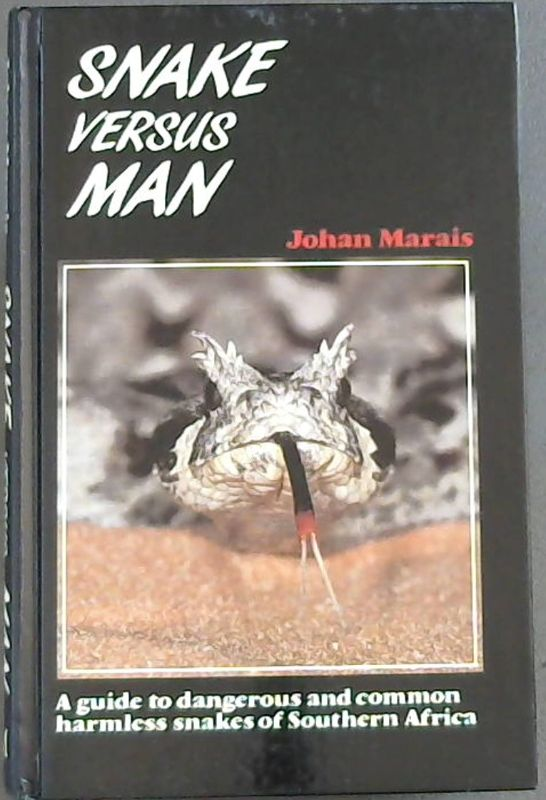 Image for Snake Versus Man: A Guide to Dangerous and Common Harmless Snakes of Southern Africa