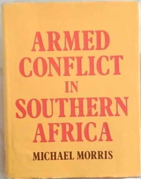 Image for Armed conflict in Southern Africa: A survey of regional terrorisms from their beginnings to the present, with a comprehensive examination of the Portuguese position