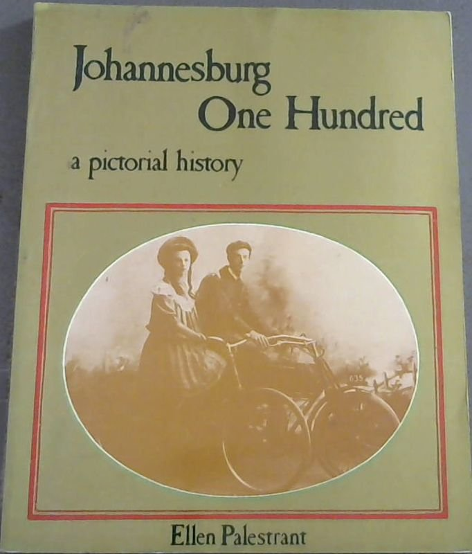 Image for Johannesburg, One Hundred: a Pictorial History