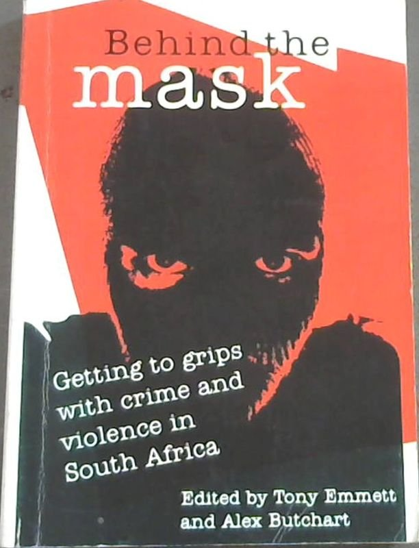 Image for Behind the Mask: Getting to Grips with Crime and Violence in South Africa
