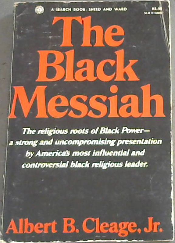 Image for The  Black  Messiah; The  religious  roots  of  Black  Power-a  strong  and  uncompromising  presentation  by  America's  most  influential  and  controversial  black  religious  leader