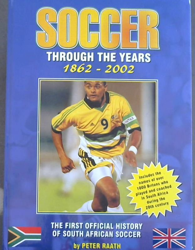 Image for Soccer through the Years 1862-2002 : The First Official Hhistory of South African Soccer