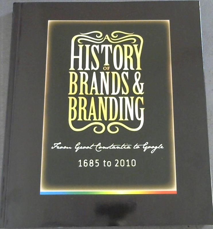 Image for From Groot Constantia to Google : 1685 to 2010 - A colourful history of brands and branding in South Africa